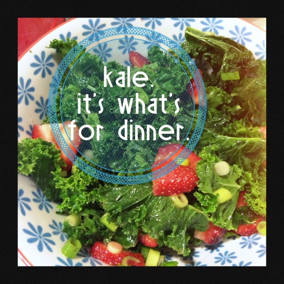 Kale. It's what's for dinner.